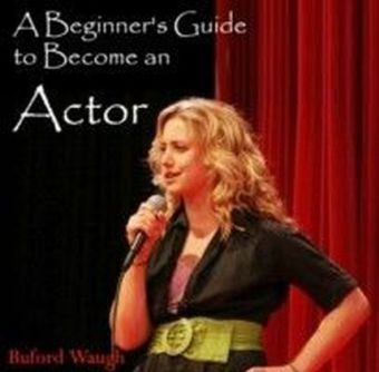 A Beginner's Guide to Become an Actor