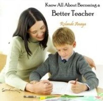 Know All About Becoming a Better Teacher