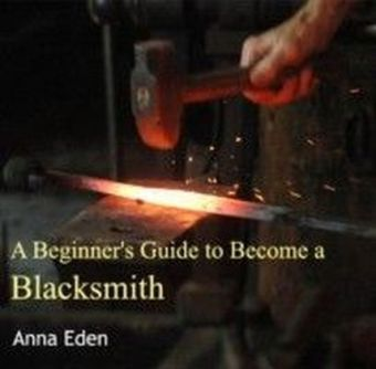 A Beginner's Guide to Become a Blacksmith