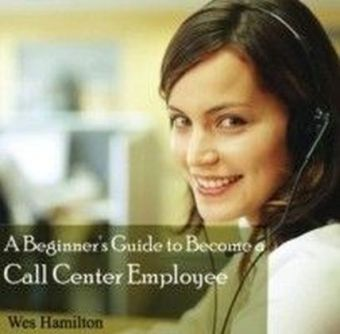 A Beginner's Guide to Become a Call Center Employee