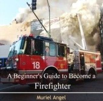 A Beginner's Guide to Become a Firefighter
