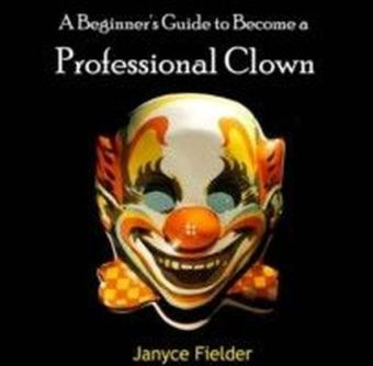 A Beginner's Guide to Become a Professional Clown
