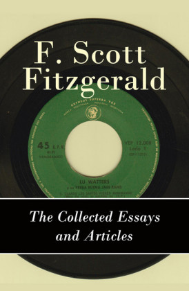 The Collected Essays and Articles of F. Scott Fitzgerald