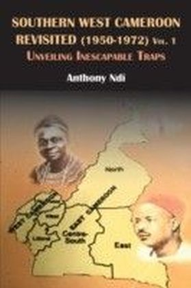 Southern West Cameroon Revisited (1950-1972) Volume One