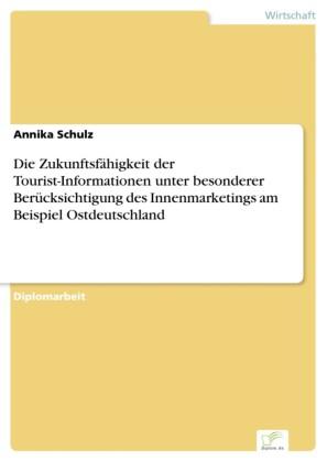 Die Zukunftsfähigkeit der Tourist-Informationen unter besonderer Berücksichtigung des Innenmarketings am Beispiel Ostdeutschland