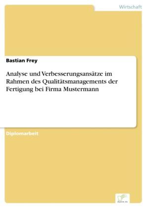 Analyse und Verbesserungsansätze im Rahmen des Qualitätsmanagements der Fertigung bei Firma Mustermann