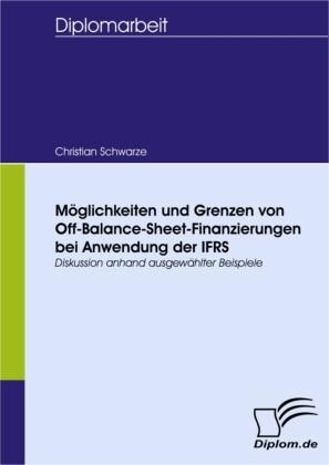 Möglichkeiten und Grenzen von Off-Balance-Sheet-Finanzierungen bei Anwendung der IFRS