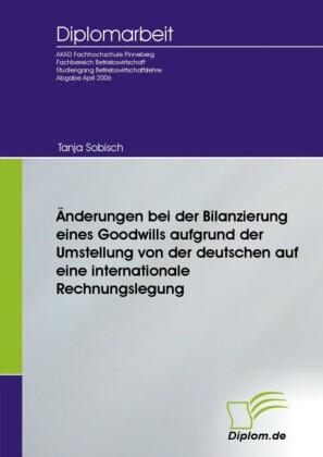 Änderungen bei der Bilanzierung eines Goodwills aufgrund der Umstellung von der deutschen auf eine internationale Rechnungslegung