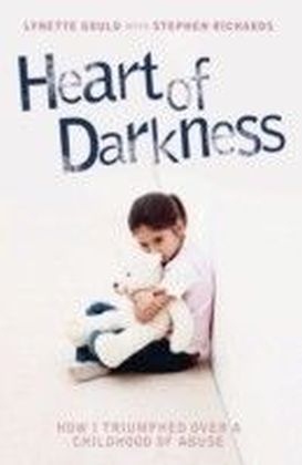 Heart of Darkness - How I Triumphed Over a Childhood of Abuse