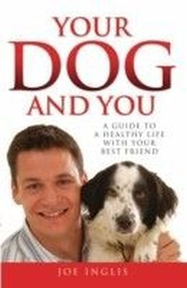 Your Dog and You - A Guide to a Healthy Life with Your Best Friend