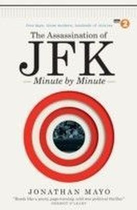 Assassination of JFK: Minute by Minute