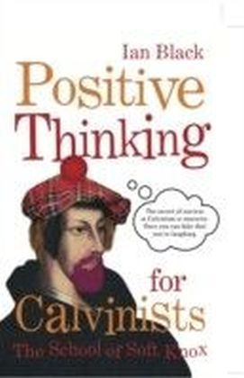 Positive Thinking for Calvinists