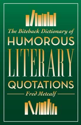 Biteback Dictionary of Humorous Literary Quotations