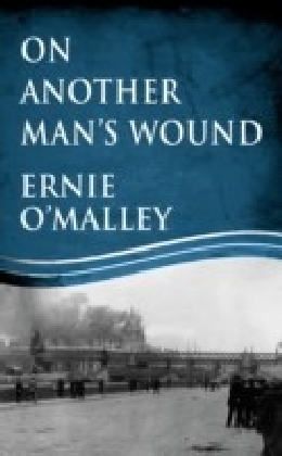 On Another Man's Wound: Ernie O'Malley and Ireland's War for Independence