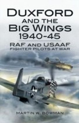 Duxford and the Big Wings 1940-45