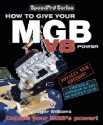 How to Give Your MGB V8 Power - Third Edition