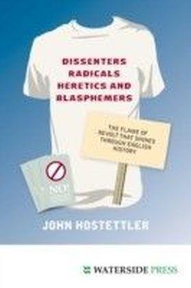 Dissenters, Radicals, Heretics and Blasphemers