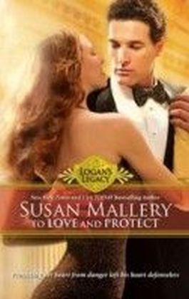To Love and Protect (Mills & Boon M&B) (Logan's Legacy - Book 7)