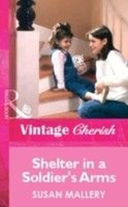 Shelter in a Soldier's Arms (Mills & Boon Vintage Cherish)