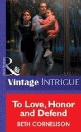 To Love, Honor and Defend (Mills & Boon Vintage Intrigue)