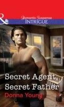 Secret Agent, Secret Father (Mills & Boon Intrigue)