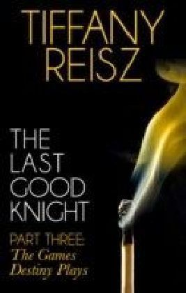 Last Good Knight Part III: The Games Destiny Plays (Mills & Boon Spice) (The Original Sinners: The Red Years - short story)