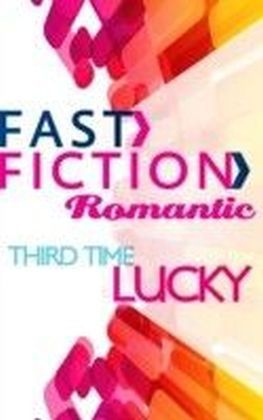 Third Time Lucky (Fast Fiction Romantic)