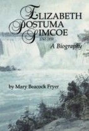 Elizabeth Posthuma Simcoe 1762-1850