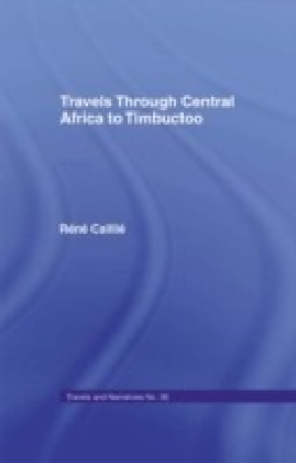 Travels Through Central Africa to Timbuctoo and Across the Great Desert to Morocco, 1824-28