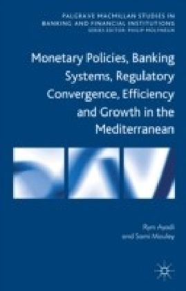 Monetary Policies, Banking Systems, Regulatory Convergence, Efficiency and Growth in the Mediterranean