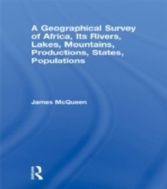Geographical Survey of Africa, Its Rivers, Lakes, Mountains, Productions, States, Populations