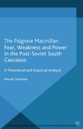 Fear, Weakness and Power in the Post-Soviet South Caucasus