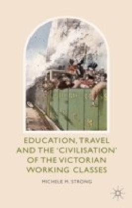 Education, Travel and the 'Civilisation' of the Victorian Working Classes