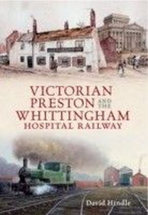 Victorian Preston & the Whittingham Hospital Railway