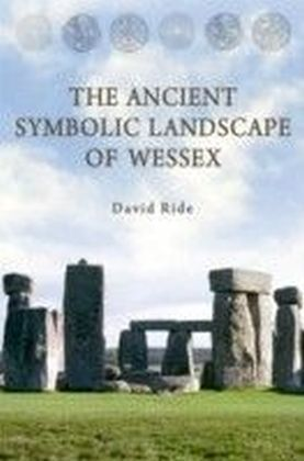Ancient Symbolic Landscape of Wessex