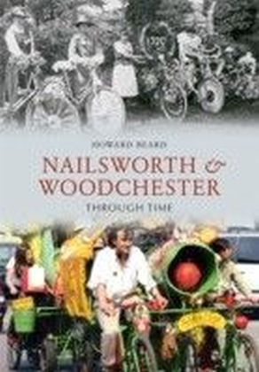 Nailsworth & Woodchester Through Time