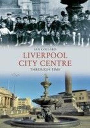 Liverpool City Centre Through Time