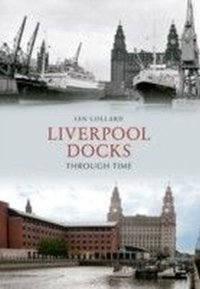 Liverpool Docks Through Time