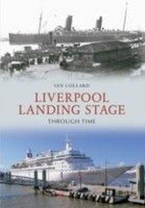 Liverpool Landing Stage Through Time