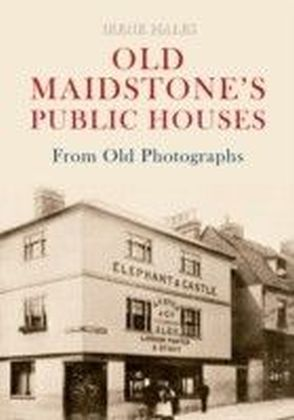 Old Maidstone's Public Houses from Old Photographs