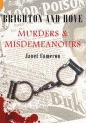 Brighton and Hove - Murders and Misdemeanours