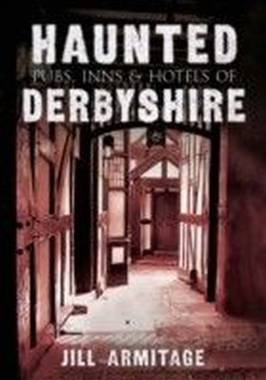 Haunted Pubs, Inns and Hotels of Derbyshire