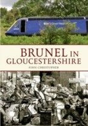 Brunel in Gloucestershire (Through Time)