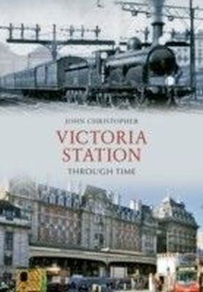 Victoria Station Through Time