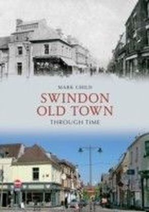 Swindon Old Town Through Time