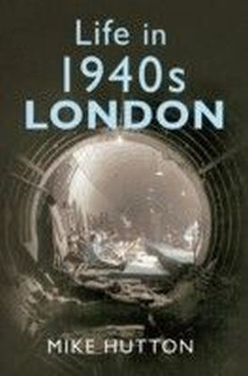 Life in 1940s London