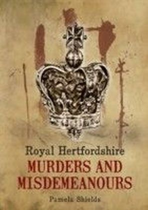 Royal Hertfordshire Murders and Misdemeanours