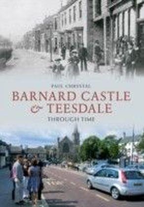 Barnard Castle & Teesdale Through Time