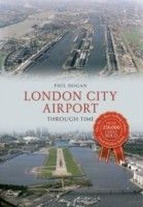 London City Airport Through Time