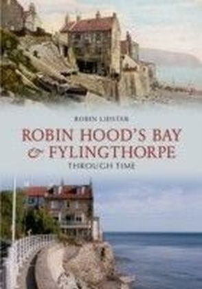 Robin Hood's Bay and Fylingthorpe Through Time